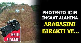 PROTESTO İÇİN  İNŞAAT ALANINA  ARABASINI  BIRAKTI VE…