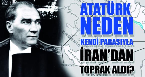 Atatürk, İran'dan Neden Kendi Parasıyla Toprak Aldı? - 23 Mart 2017 10:53