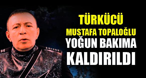 Mustafa Topaloğlu, Yoğun Bakıma Alındı - 25 Eylül 2018 14:36