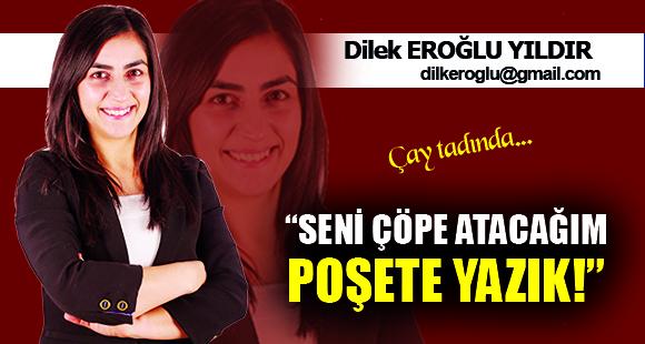 """""""SENİ ÇÖPE ATACAĞIM POŞETE YAZIK!"""" - 3 Ocak 2019 17:12"""