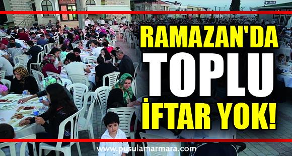 Ramazan'da Toplu İftar Yok!