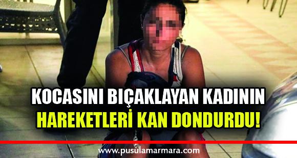 Kocasını bıçaklayan kadının hareketleri kan dondurdu! - 1 Temmuz 2019 13:51