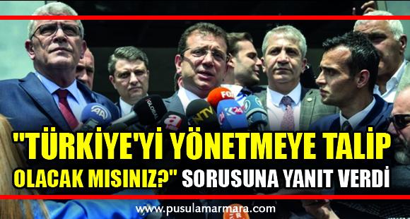 """Ekrem İmamoğlu'ndan, """"Türkiye'yi yönetmeye talip olacak mısınız?"""" sorusuna yanıt - 29 Temmuz 2019 15:08"""