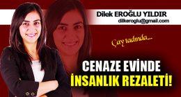 CENAZE EVİNDE İNSANLIK REZALETİ!