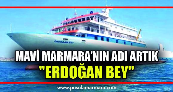 """Mavi Marmara artık """"Erdoğan Bey"""" ismiyle hizmet verecek"""