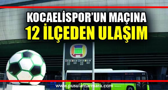 Kocaelispor'un maçına 12 ilçeden ulaşım sağlanacak