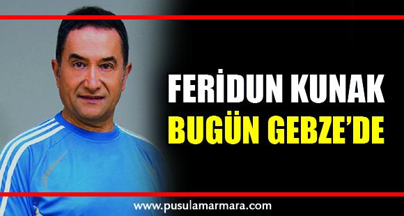 FERİDUN KUNAK GEBZE'YE GELİYOR