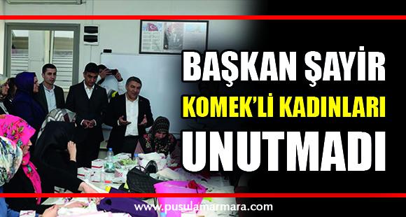 Başkan Şayir, KOMEK'li kadınları unutmadı - 13 Mart 2020 14:49