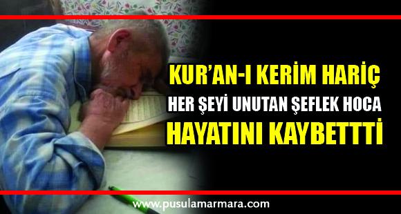 Kur'an-ı Kerim hariç her şeyi unutan Şeflek Hoca, hayata gözlerini yumdu
