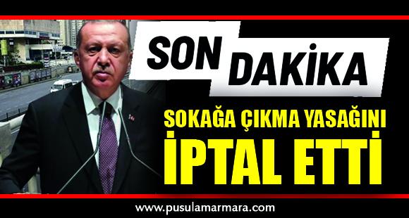 Cumhurbaşkanı Erdoğan, hafta sonu uygulanacak sokağa çıkma yasağını iptal etti