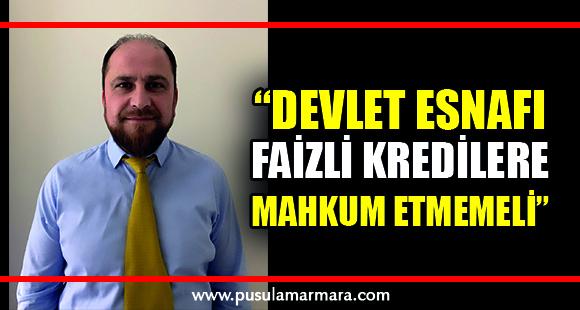 """""""FAİZLİ KREDİLERLE BANKALARA MAHKUM EDİLMEMELİDİR"""""""