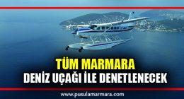 Deniz uçağı ile tüm Marmara denetlenecek